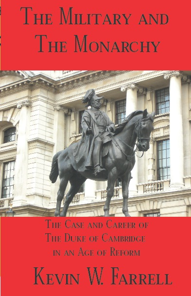 The Military and The Monarchy: The Case and Career of the Duke of Cambridge in an Age of Reform Kevin W. Farrell