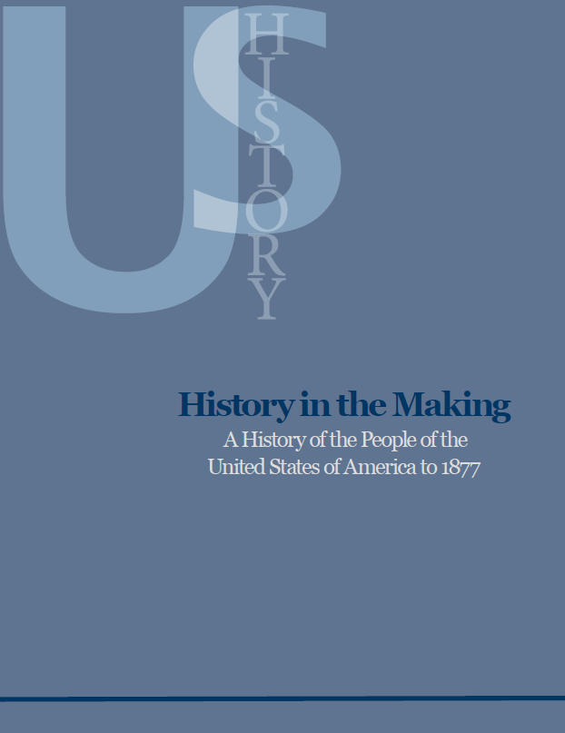 Logo for History in the Making: A History of the People of the United States of America to 1877